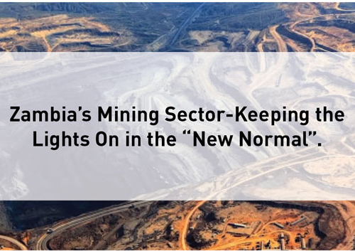 "Blog – Zambia's Mining Sector-Keeping the Lights On in the ""New Normal""."