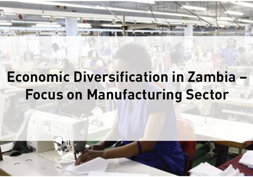 Blog – Economic Diversification in Zambia – Focus on Manufacturing Sector