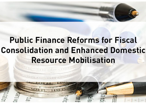 Blog – Public Finance Reforms for Fiscal Consolidation and Enhanced Domestic Resource Mobilisation