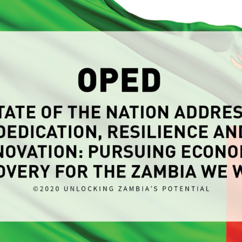OP-ED State of the Nation Address: Dedication, Resilience and Innovation: Pursuing Economic Recovery for the Zambia We Want