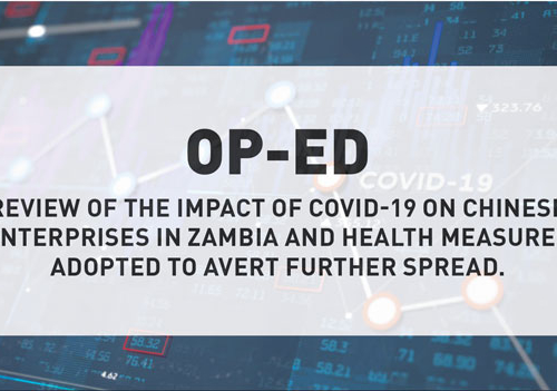 OP:ED – Review of The Impact of COVID-19 On Chinese Enterprises in Zambia and Health Measures Adopted to Avert Further Spread