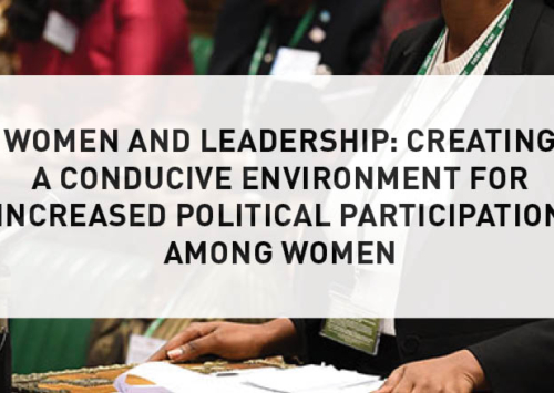 Blog – Women and Leadership: Creating a Conducive Environment for Increased Political Participation Among Women